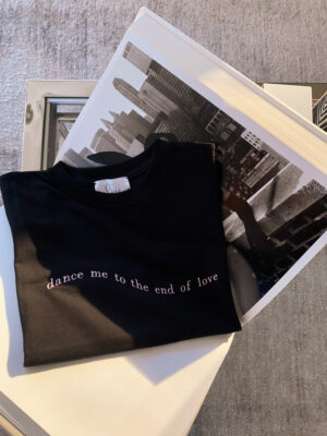 Dance Me to the End of Love T-Shirt
